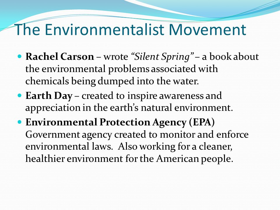 """The Environmentalist Movement Rachel Carson – wrote """"Silent Spring"""" – a book about the environmental problems associated with chemicals being dumped i"""