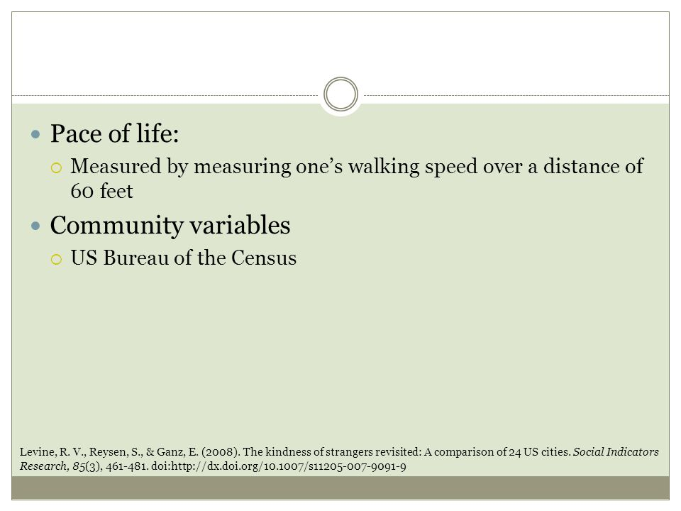 Pace of life:  Measured by measuring one's walking speed over a distance of 60 feet Community variables  US Bureau of the Census Levine, R.