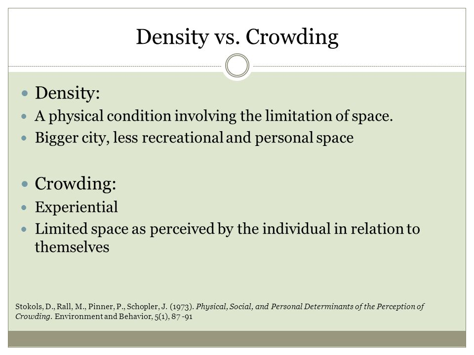 Density vs. Crowding Density: A physical condition involving the limitation of space.