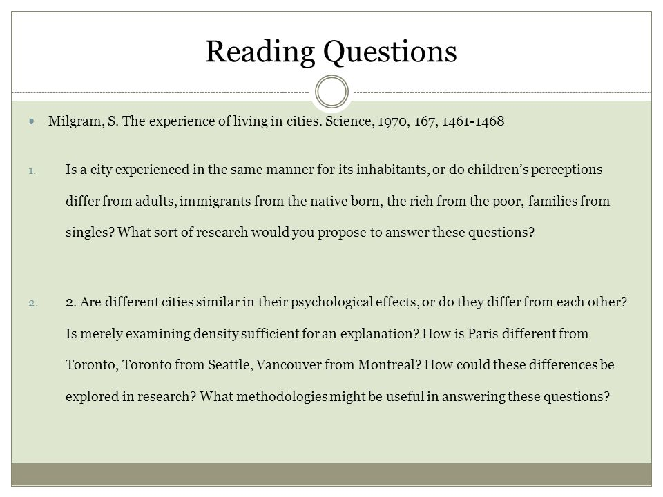 Reading Questions Milgram, S. The experience of living in cities.