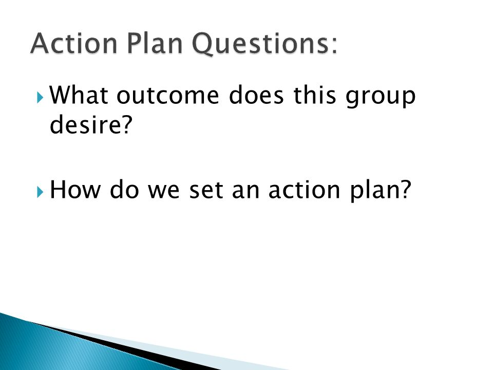  What outcome does this group desire?  How do we set an action plan?