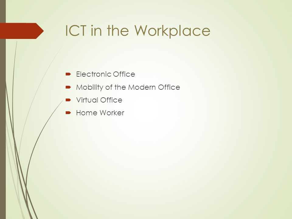 ICT in the Workplace  Electronic Office  Mobility of the Modern Office  Virtual Office  Home Worker