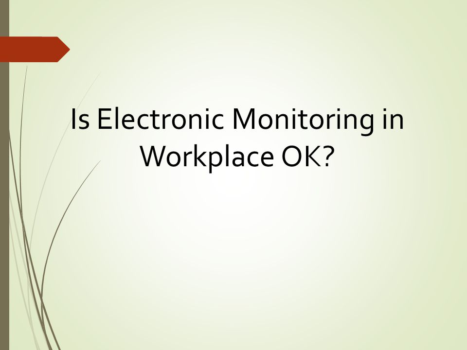 Is Electronic Monitoring in Workplace OK?