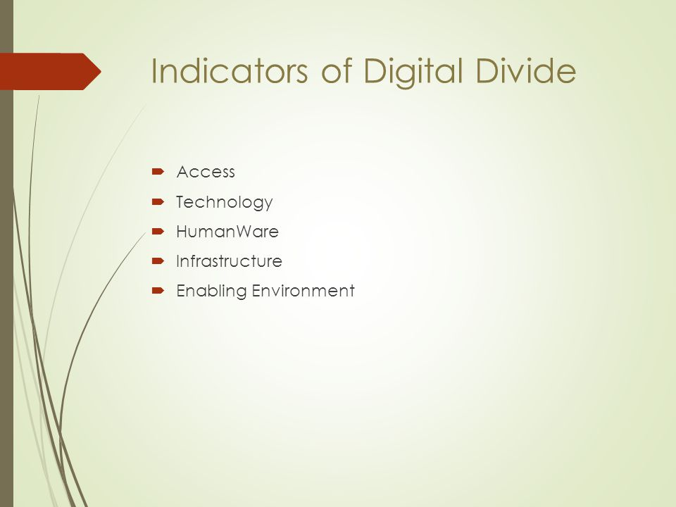 Indicators of Digital Divide  Access  Technology  HumanWare  Infrastructure  Enabling Environment