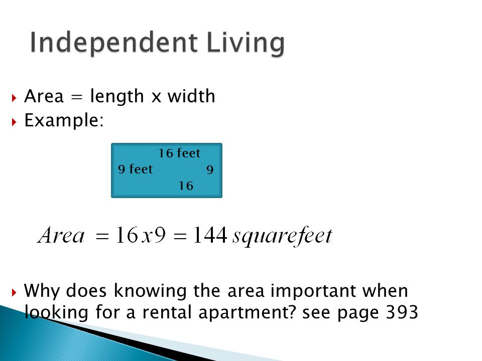  Area = length x width  Example:  Why does knowing the area important when looking for a rental apartment.