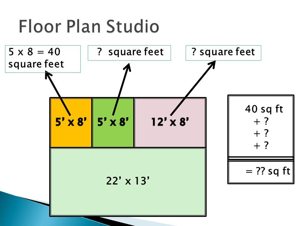 square feet5 x 8 = 40 square feet square feet = sq ft 40 sq ft +