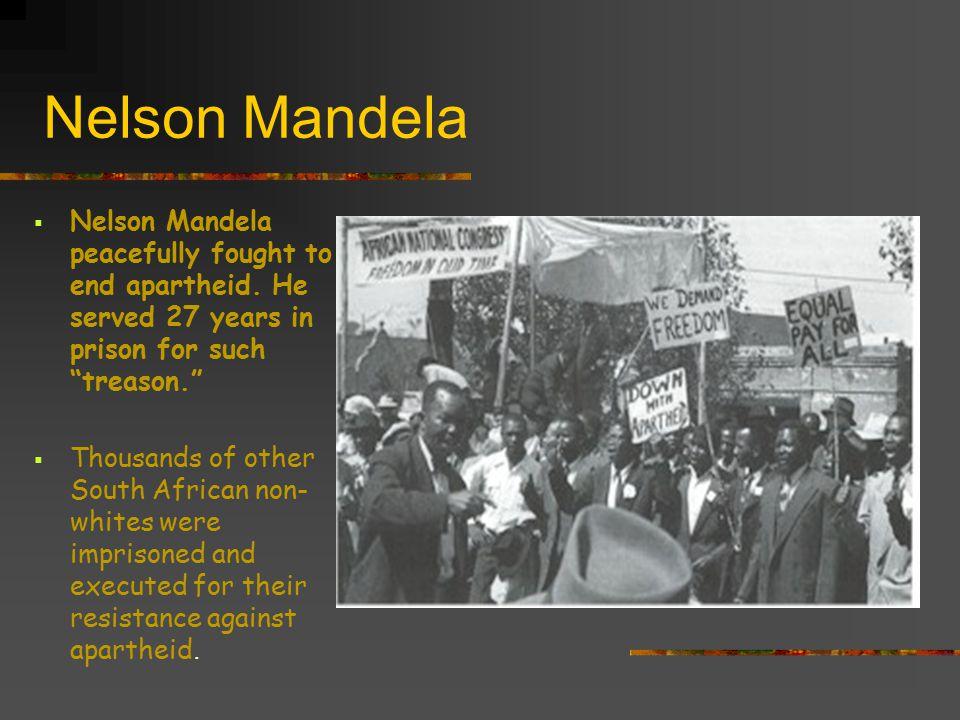 Nelson Mandela  Nelson Mandela peacefully fought to end apartheid.