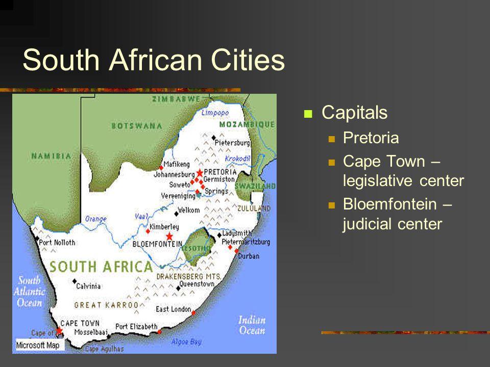 South African Cities Capitals Pretoria Cape Town – legislative center Bloemfontein – judicial center