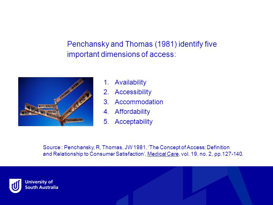 Source : Penchansky, R, Thomas, JW 1981, 'The Concept of Access: Definition and Relationship to Consumer Satisfaction', Medical Care, vol.