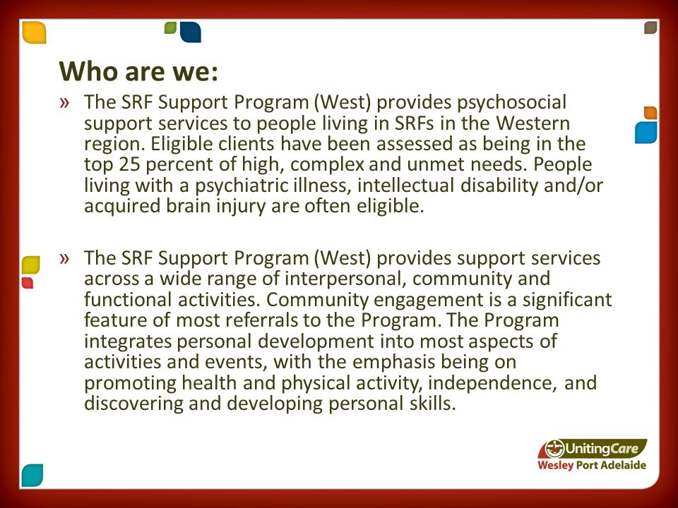 »The SRF Support Program (West) provides psychosocial support services to people living in SRFs in the Western region.