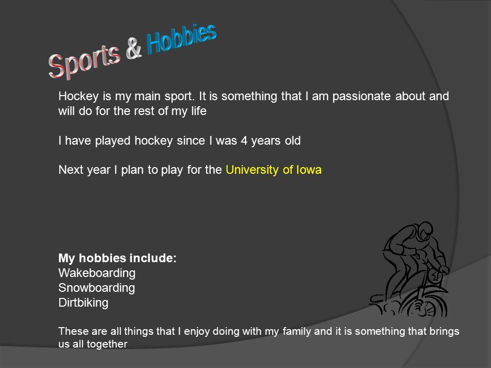 Hockey is my main sport.