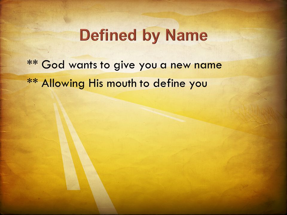 ** God wants to give you a new name ** Allowing His mouth to define you