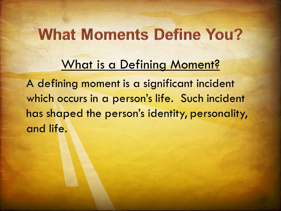 What is a Defining Moment? A defining moment is a significant incident which occurs in a person's life. Such incident has shaped the person's identity