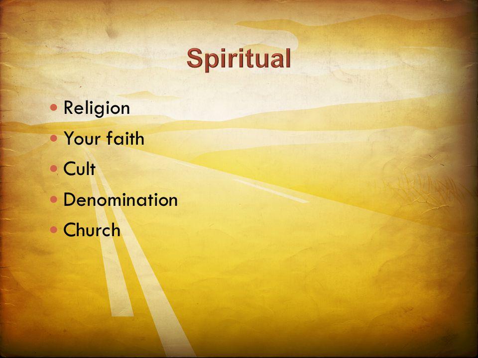 Religion Your faith Cult Denomination Church