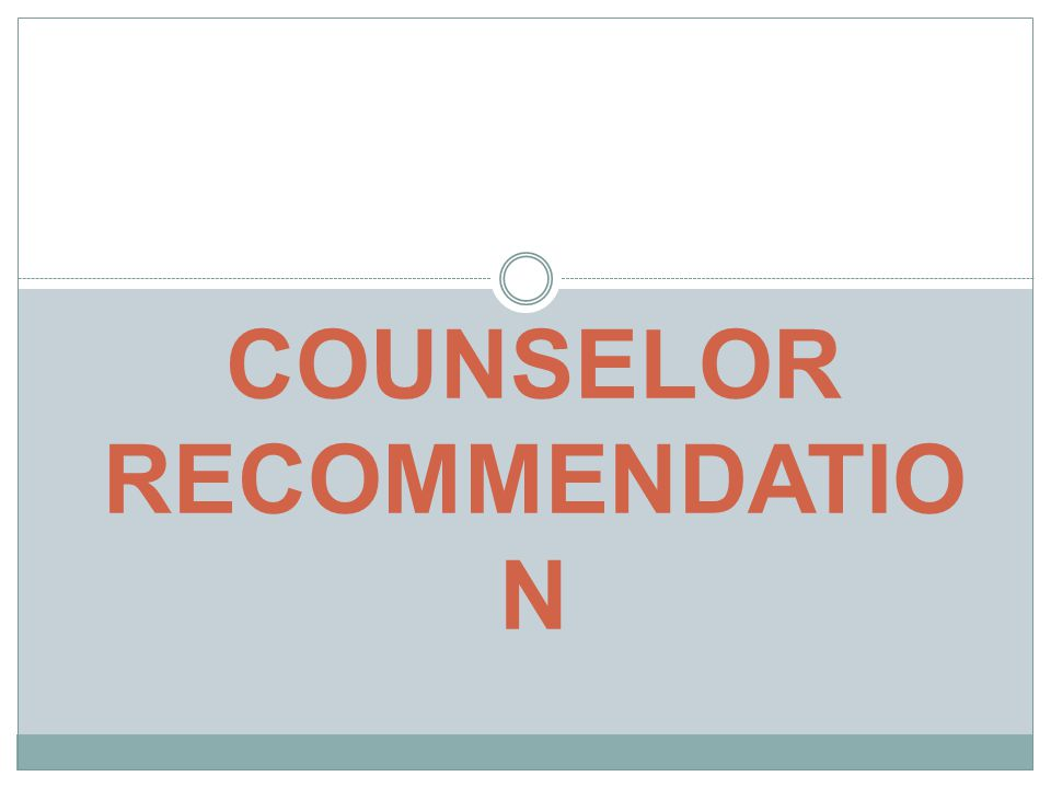 COUNSELOR RECOMMENDATIO N