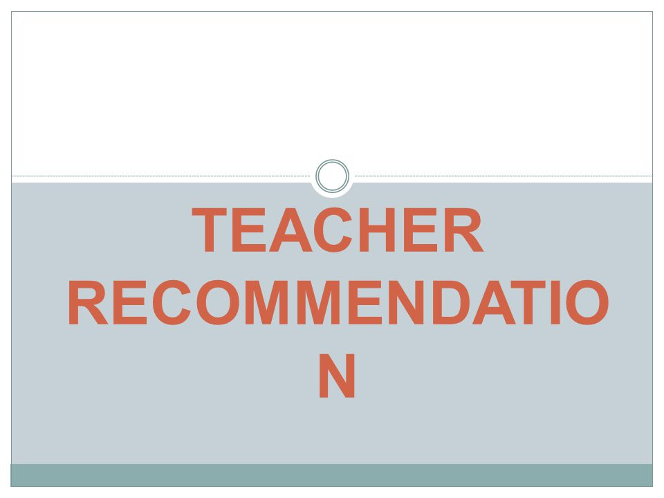 TEACHER RECOMMENDATIO N