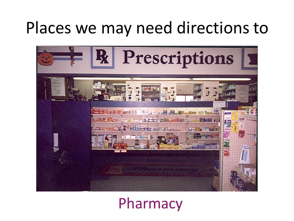 Places we may need directions to Pharmacy