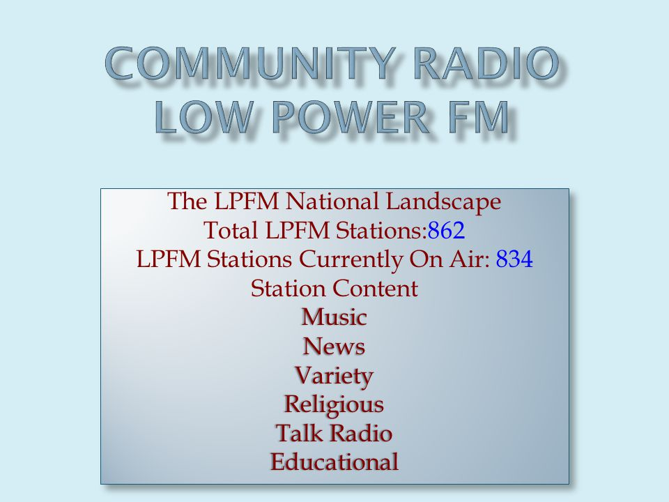The LPFM National Landscape Total LPFM Stations:862 LPFM Stations Currently On Air: 834 Station ContentMusicNewsVarietyReligious Talk RadioTalk RadioEducational The LPFM National Landscape Total LPFM Stations:862 LPFM Stations Currently On Air: 834 Station ContentMusicNewsVarietyReligious Talk RadioTalk RadioEducational