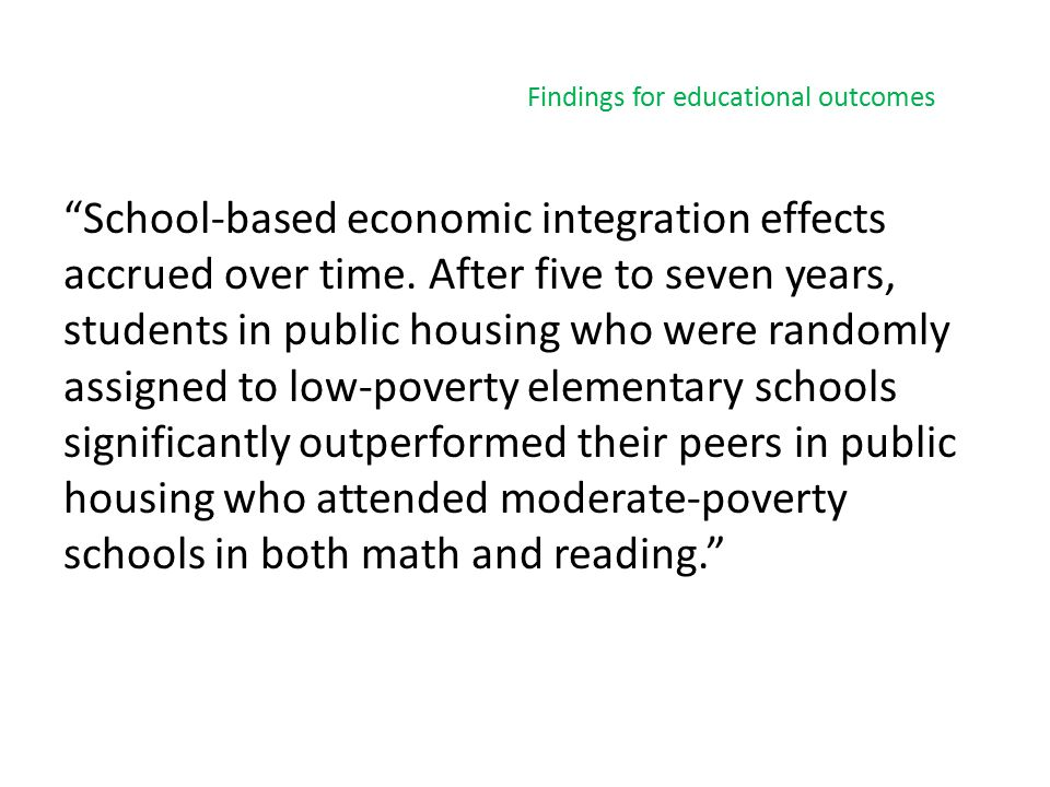 """School-based economic integration effects accrued over time. After five to seven years, students in public housing who were randomly assigned to low-"