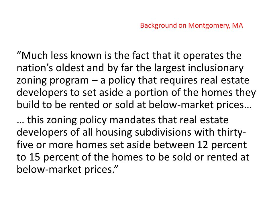 The zoning stipulation has caused the production of more than 12,000 moderately priced homes in the country since 1976. Background on Montgomery, MA