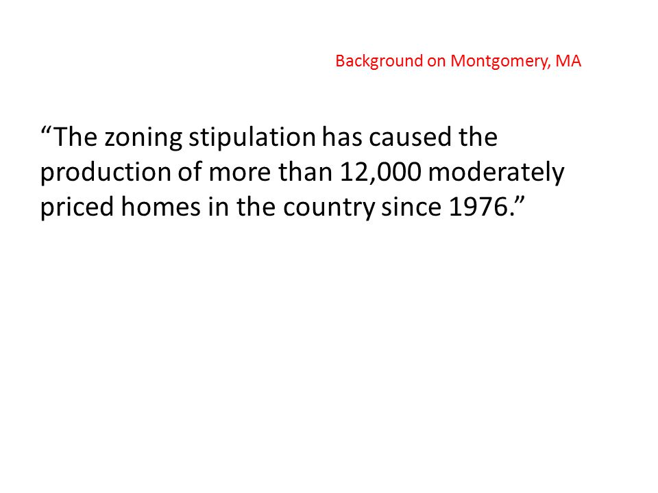 """The zoning stipulation has caused the production of more than 12,000 moderately priced homes in the country since 1976."" Background on Montgomery, MA"