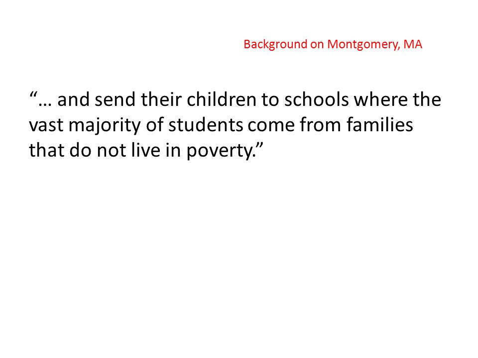 """… and send their children to schools where the vast majority of students come from families that do not live in poverty."" Background on Montgomery, M"