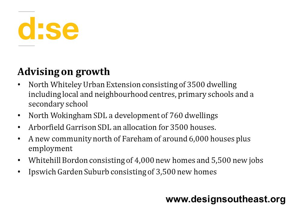 Advising on growth North Whiteley Urban Extension consisting of 3500 dwelling including local and neighbourhood centres, primary schools and a secondary school North Wokingham SDL a development of 760 dwellings Arborfield Garrison SDL an allocation for 3500 houses.