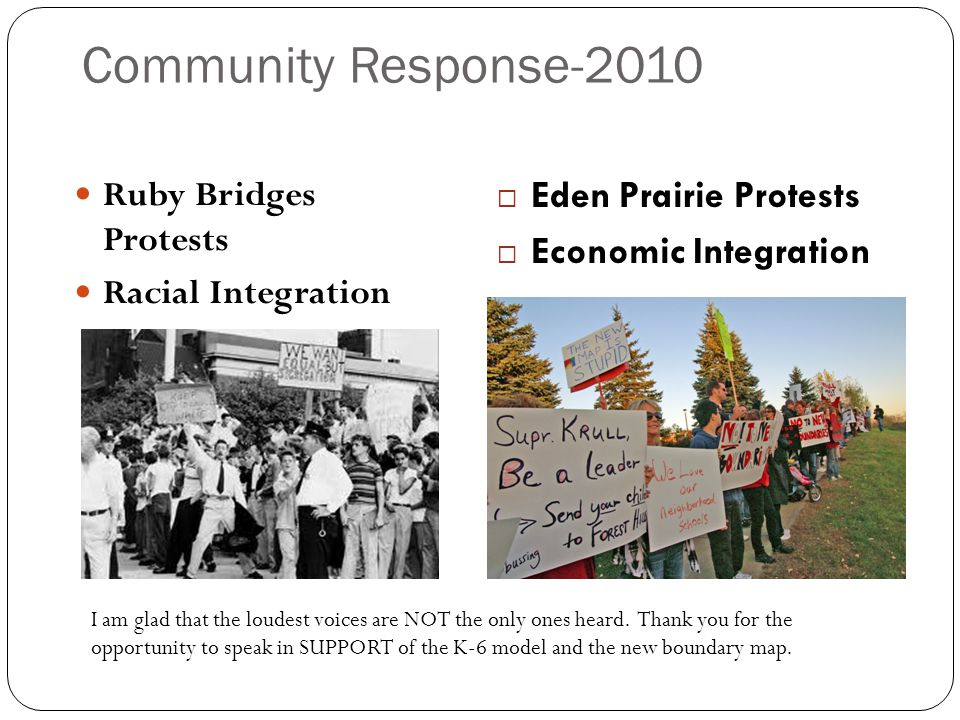 Community Response-2010 Ruby Bridges Protests Racial Integration  Eden Prairie Protests  Economic Integration I am glad that the loudest voices are NOT the only ones heard.