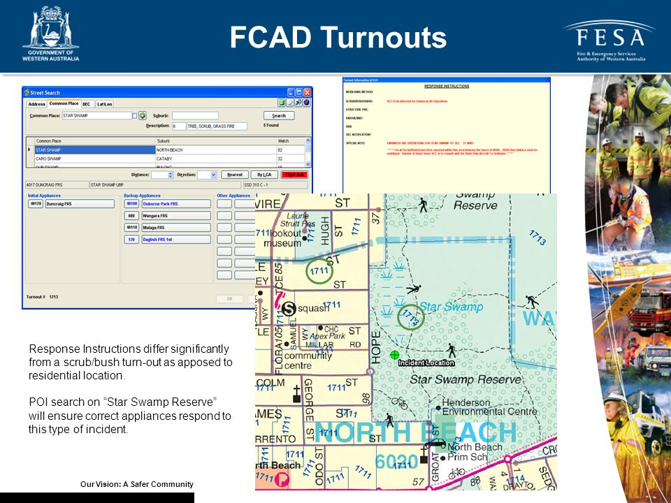 Our Vision: A Safer Community FCAD Turnouts Response Instructions differ significantly from a scrub/bush turn-out as apposed to residential location.