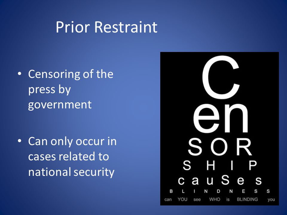 Prior Restraint Censoring of the press by government Can only occur in cases related to national security