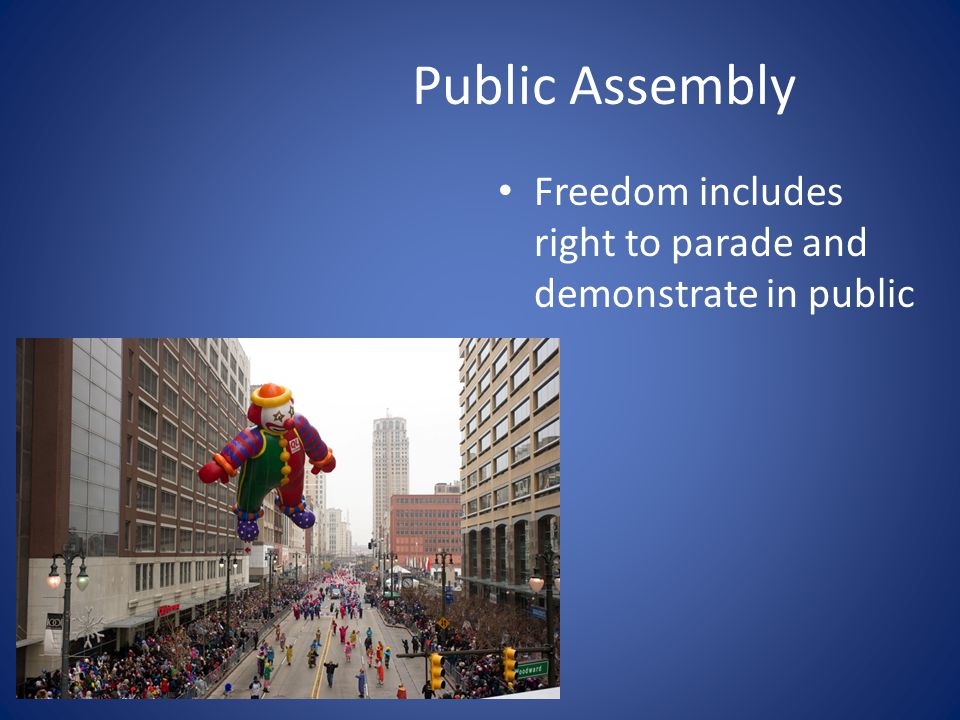 Public Assembly Freedom includes right to parade and demonstrate in public