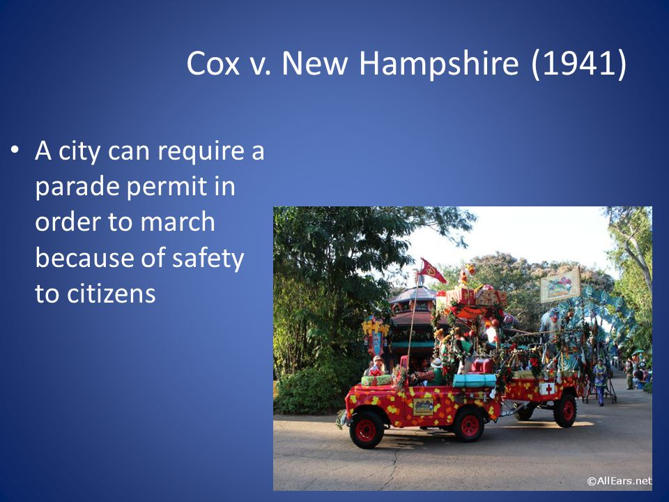 Cox v. New Hampshire (1941) A city can require a parade permit in order to march because of safety to citizens