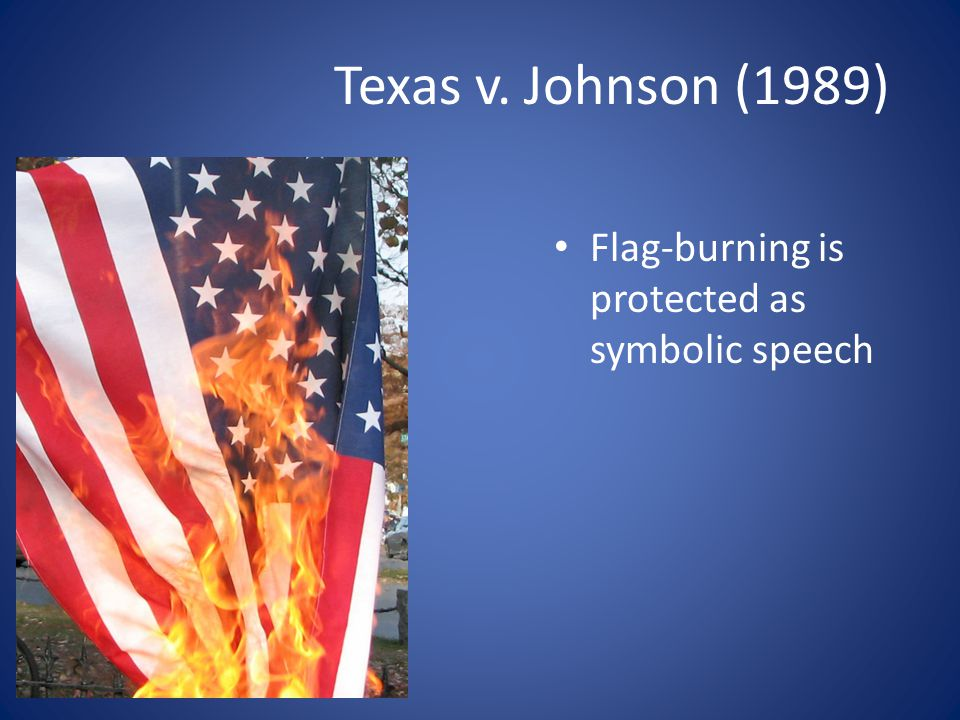 Texas v. Johnson (1989) Flag-burning is protected as symbolic speech