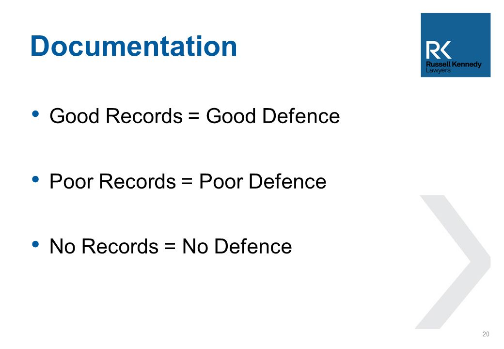 Good Records = Good Defence Poor Records = Poor Defence No Records = No Defence Documentation 20