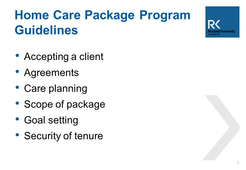 Accepting a client Agreements Care planning Scope of package Goal setting Security of tenure Home Care Package Program Guidelines 3