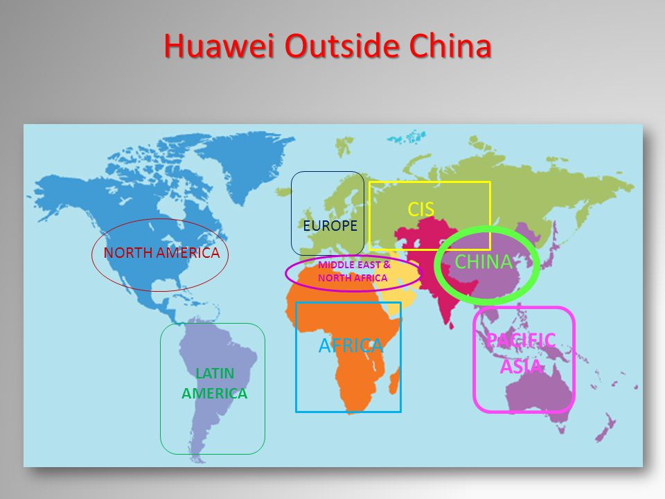 Huawei Outside China NORTH AMERICA AFRICA EUROPE LATIN AMERICA MIDDLE EAST & NORTH AFRICA CIS CHINA PACIFIC ASIA