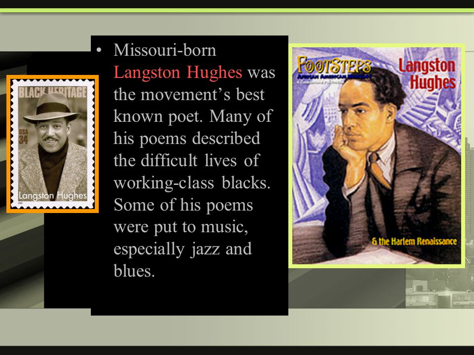 Missouri-born Langston Hughes was the movement's best known poet.