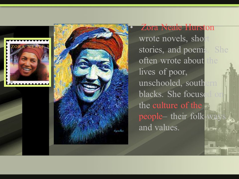 Zora Neale Hurston wrote novels, short stories, and poems.