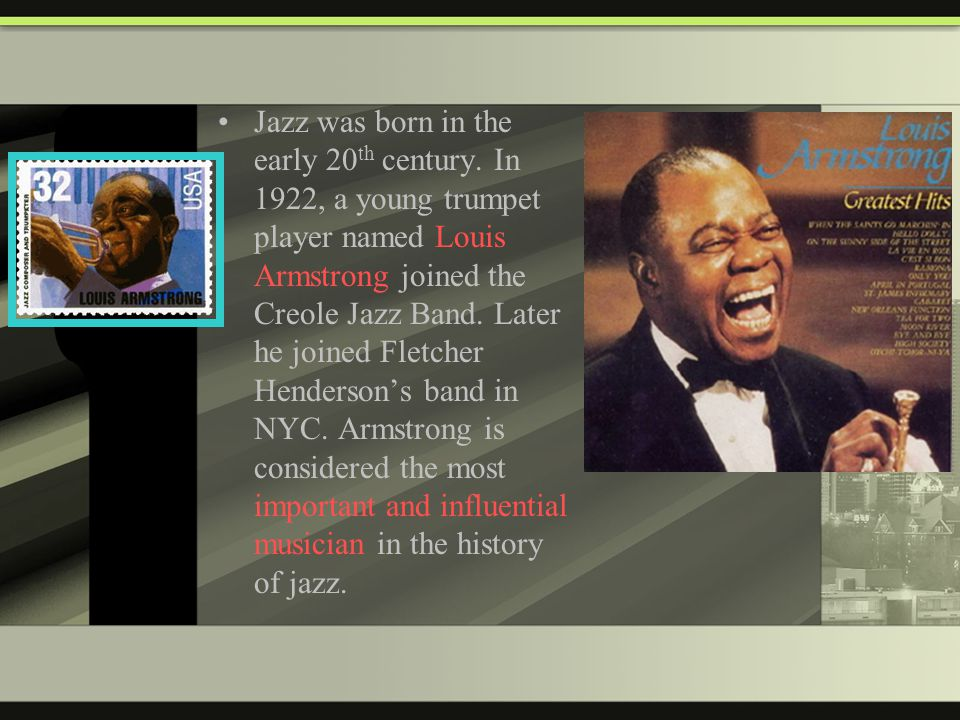 Jazz was born in the early 20 th century.