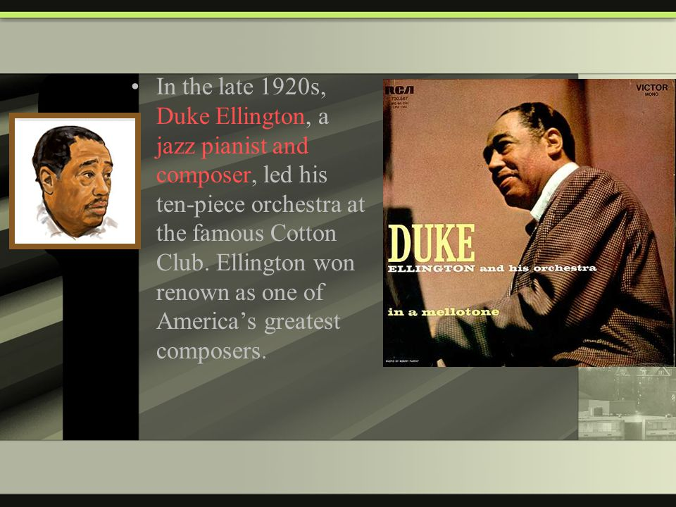 In the late 1920s, Duke Ellington, a jazz pianist and composer, led his ten-piece orchestra at the famous Cotton Club.