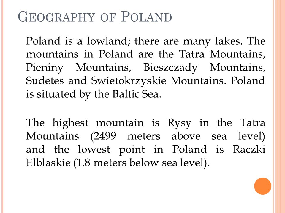 G EOGRAPHY OF P OLAND Poland is a lowland; there are many lakes.