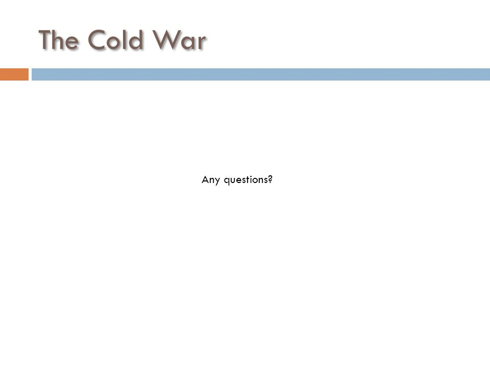 The Cold War Any questions
