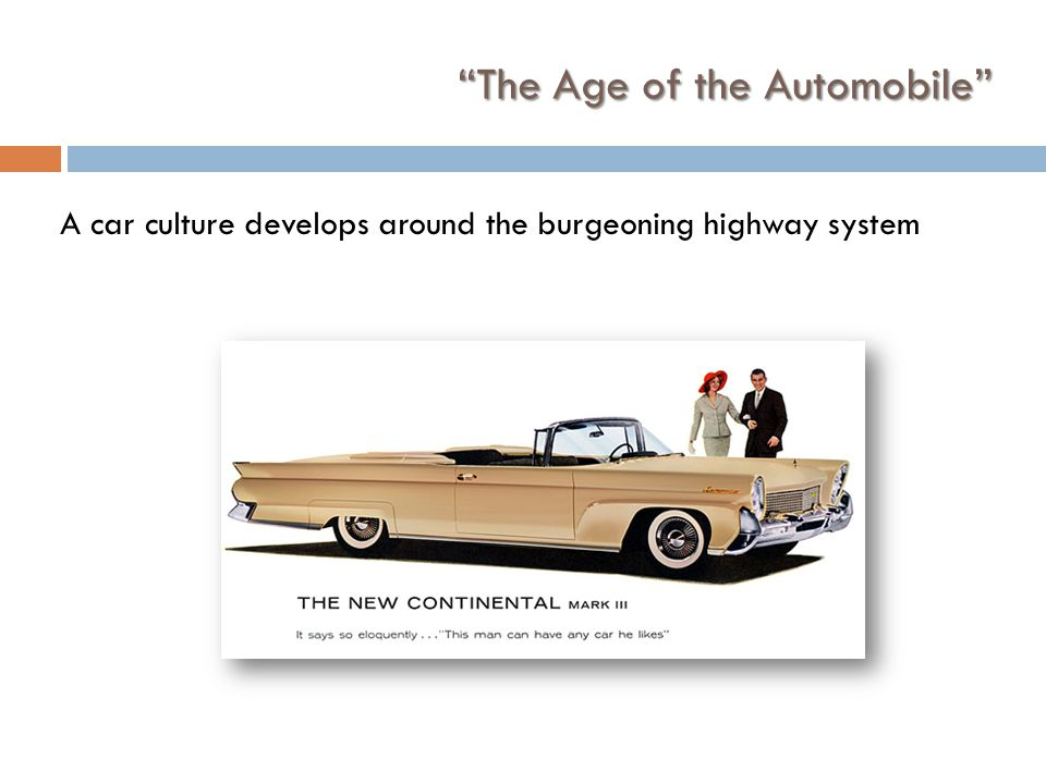 The Age of the Automobile A car culture develops around the burgeoning highway system
