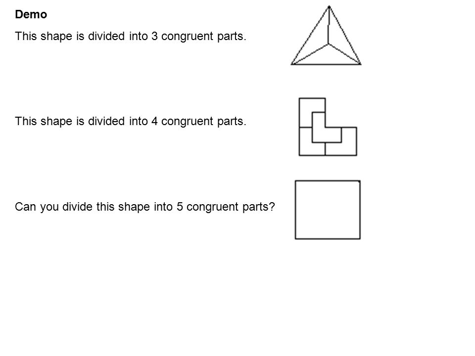 Demo This shape is divided into 3 congruent parts.