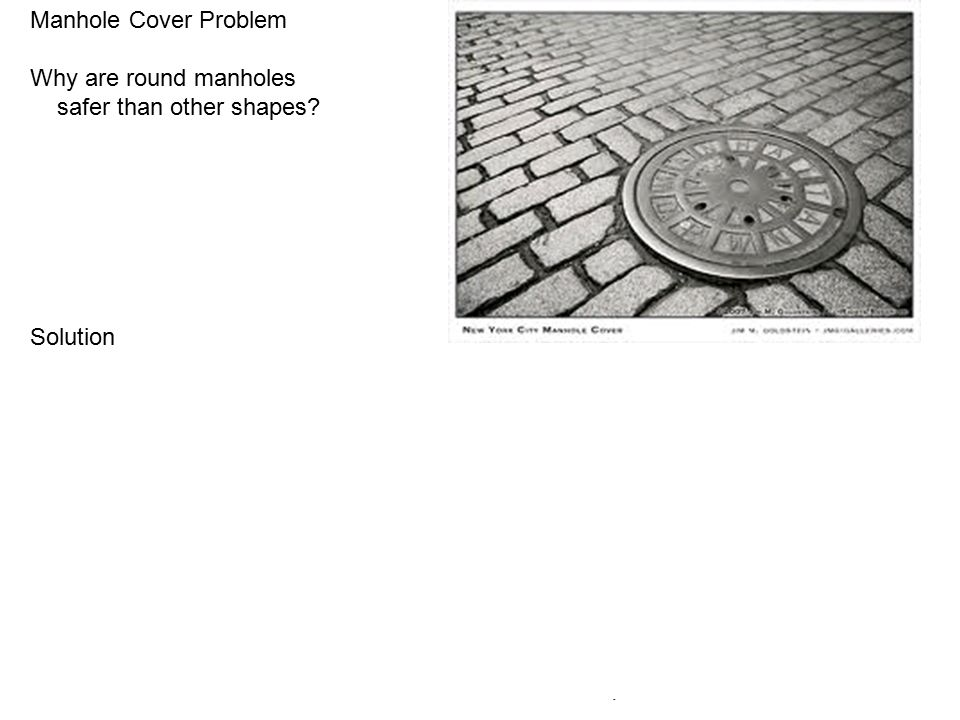 Manhole Cover Problem Why are round manholes safer than other shapes.
