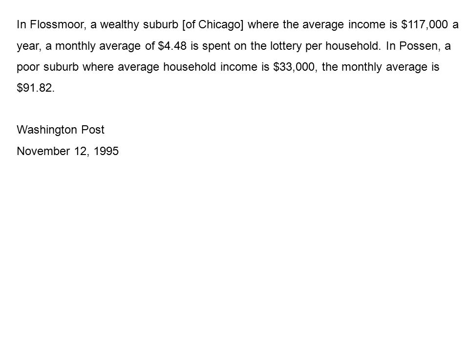 In Flossmoor, a wealthy suburb [of Chicago] where the average income is $117,000 a year, a monthly average of $4.48 is spent on the lottery per household.