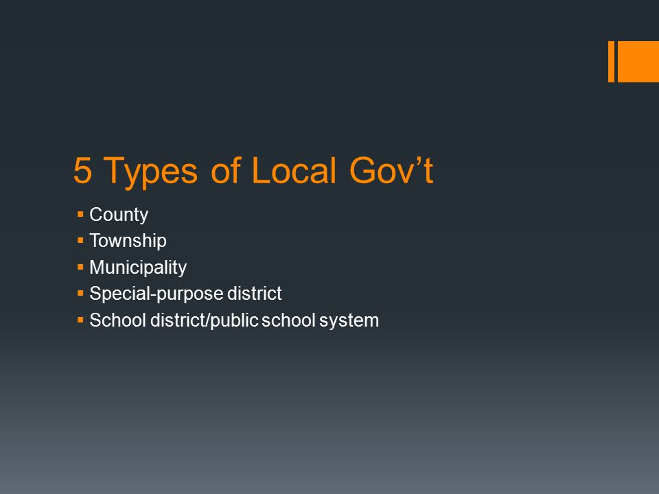 5 Types of Local Gov't  County  Township  Municipality  Special-purpose district  School district/public school system