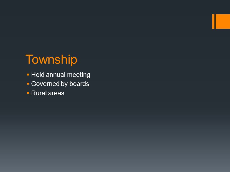 Township  Hold annual meeting  Governed by boards  Rural areas