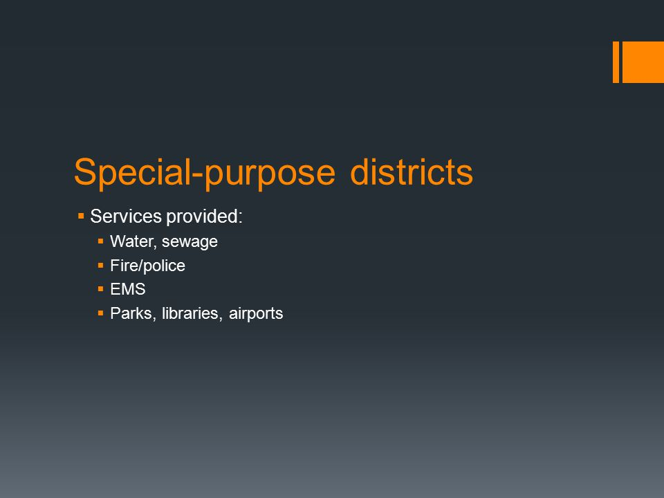 Special-purpose districts  Services provided:  Water, sewage  Fire/police  EMS  Parks, libraries, airports