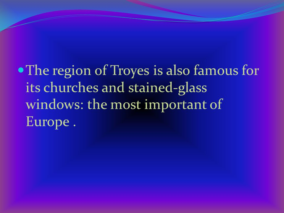 The region of Troyes is also famous for its churches and stained-glass windows: the most important of Europe.